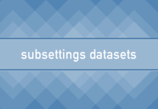 subsetting-datasets-r