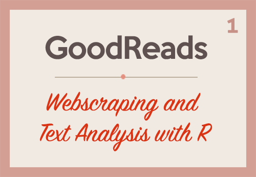 GoodReads: Webscraping and Text Analysis with R (Part 1