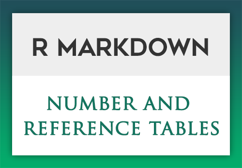 R Markdown: How to number and reference tables | DataScience+