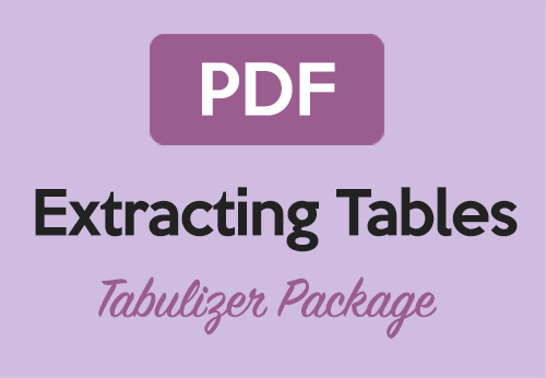 Extracting Tables from PDFs in R using the Tabulizer Package
