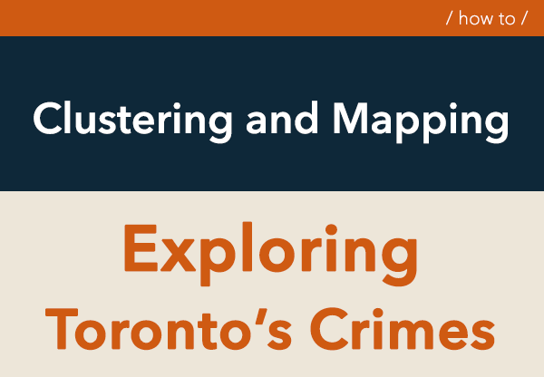 Exploring Clustering and Mapping Torontos Crimes DataScience