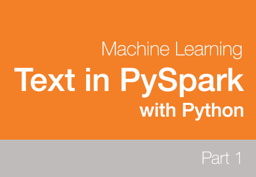 Machine Learning with Text in PySpark – Part 1 | DataScience+