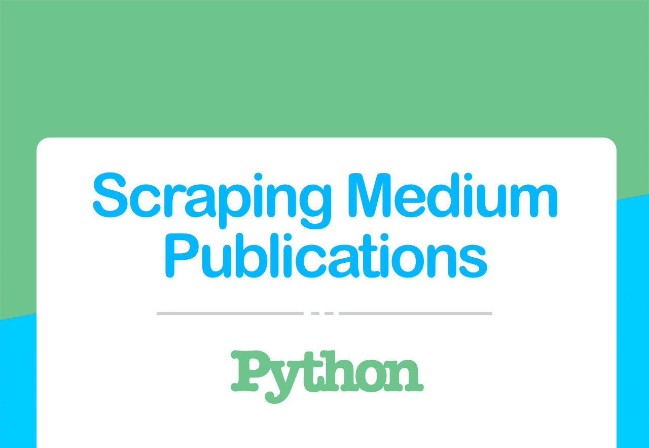 Scraping Medium Publications – A Python Tutorial for Beginners